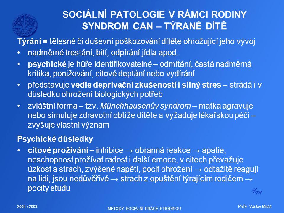 PhDr. Václav Mitáš2008 / 2009 METODY SOCIÁLNÍ PRÁCE S RODINOU SOCIÁLNÍ PATOLOGIE V RÁMCI RODINY SYNDROM CAN – TÝRANÉ DÍTĚ Týrání = tělesné či duševní