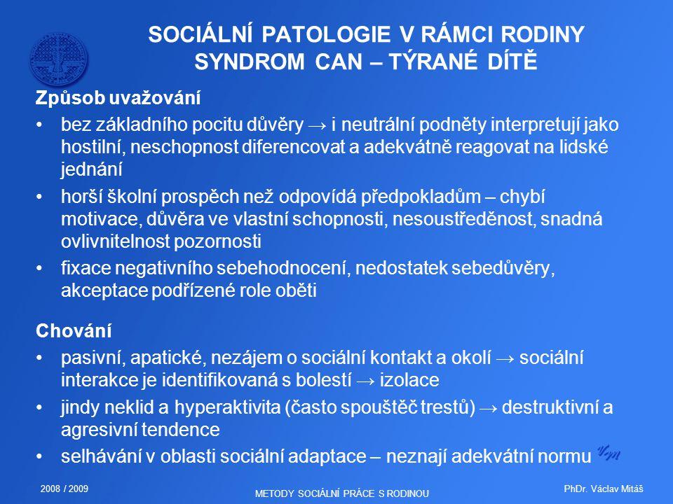 PhDr. Václav Mitáš2008 / 2009 METODY SOCIÁLNÍ PRÁCE S RODINOU SOCIÁLNÍ PATOLOGIE V RÁMCI RODINY SYNDROM CAN – TÝRANÉ DÍTĚ Způsob uvažování bez základn