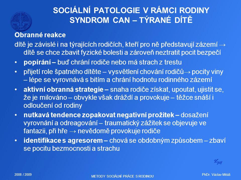 PhDr. Václav Mitáš2008 / 2009 METODY SOCIÁLNÍ PRÁCE S RODINOU Obranné reakce dítě je závislé i na týrajících rodičích, kteří pro ně představují zázemí