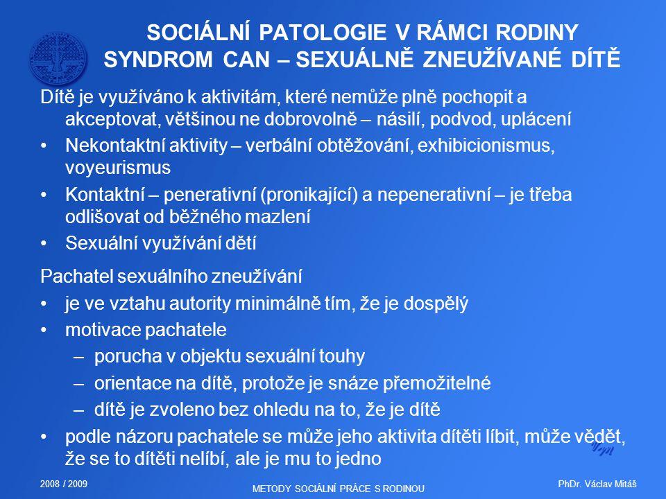 PhDr. Václav Mitáš2008 / 2009 METODY SOCIÁLNÍ PRÁCE S RODINOU SOCIÁLNÍ PATOLOGIE V RÁMCI RODINY SYNDROM CAN – SEXUÁLNĚ ZNEUŽÍVANÉ DÍTĚ Dítě je využívá