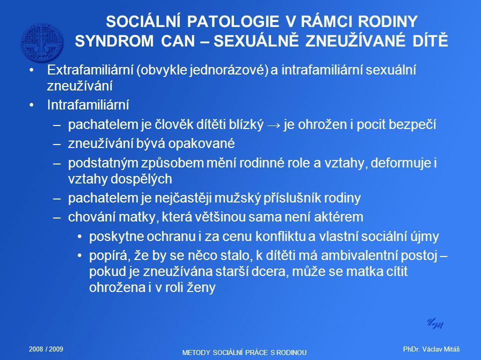PhDr. Václav Mitáš2008 / 2009 METODY SOCIÁLNÍ PRÁCE S RODINOU SOCIÁLNÍ PATOLOGIE V RÁMCI RODINY SYNDROM CAN – SEXUÁLNĚ ZNEUŽÍVANÉ DÍTĚ Extrafamiliární