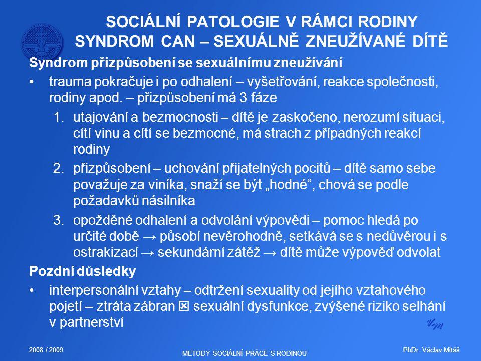 PhDr. Václav Mitáš2008 / 2009 METODY SOCIÁLNÍ PRÁCE S RODINOU SOCIÁLNÍ PATOLOGIE V RÁMCI RODINY SYNDROM CAN – SEXUÁLNĚ ZNEUŽÍVANÉ DÍTĚ Syndrom přizpůs