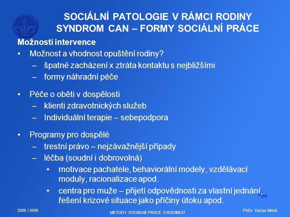 PhDr. Václav Mitáš2008 / 2009 METODY SOCIÁLNÍ PRÁCE S RODINOU SOCIÁLNÍ PATOLOGIE V RÁMCI RODINY SYNDROM CAN – FORMY SOCIÁLNÍ PRÁCE Možnosti intervence
