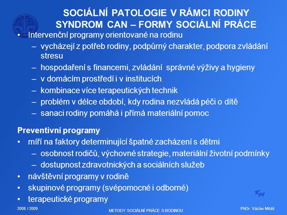 PhDr. Václav Mitáš2008 / 2009 METODY SOCIÁLNÍ PRÁCE S RODINOU SOCIÁLNÍ PATOLOGIE V RÁMCI RODINY SYNDROM CAN – FORMY SOCIÁLNÍ PRÁCE Intervenční program