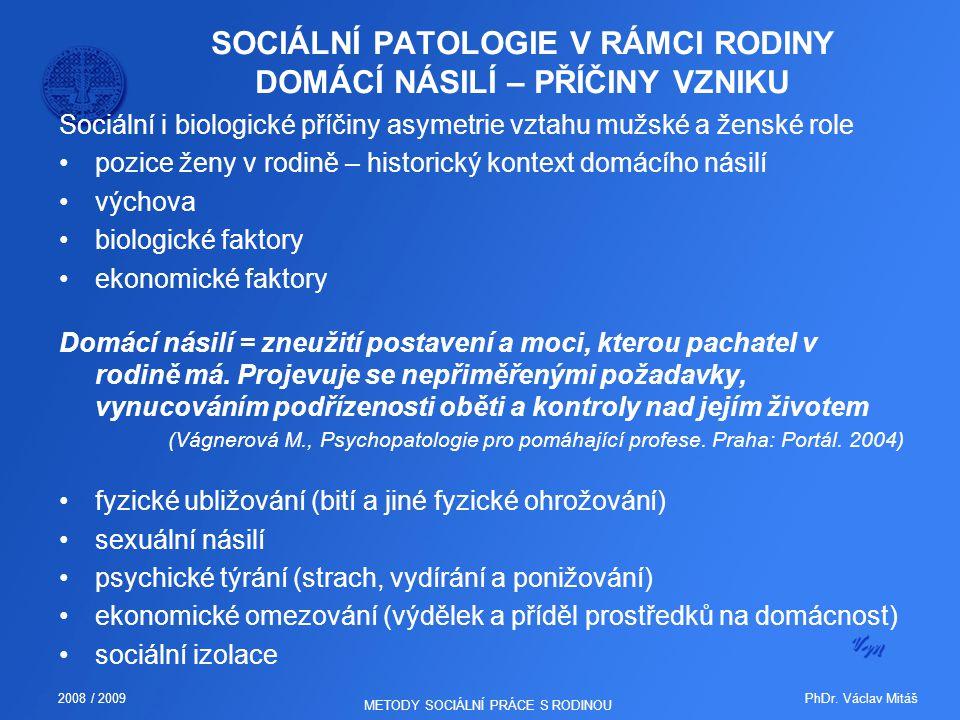 PhDr. Václav Mitáš2008 / 2009 METODY SOCIÁLNÍ PRÁCE S RODINOU SOCIÁLNÍ PATOLOGIE V RÁMCI RODINY DOMÁCÍ NÁSILÍ – PŘÍČINY VZNIKU Sociální i biologické p