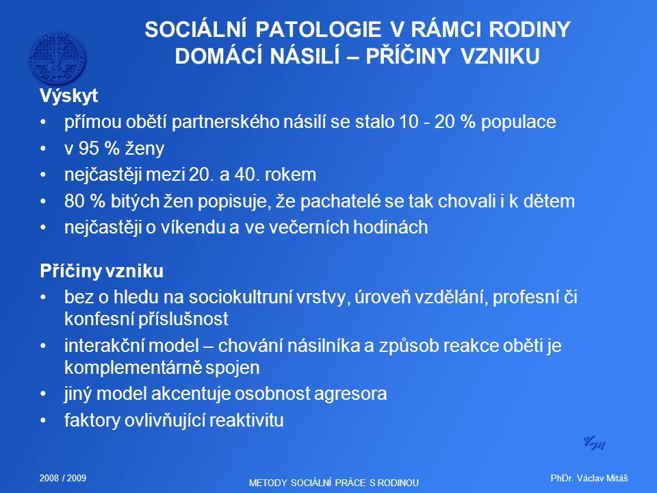PhDr. Václav Mitáš2008 / 2009 METODY SOCIÁLNÍ PRÁCE S RODINOU SOCIÁLNÍ PATOLOGIE V RÁMCI RODINY DOMÁCÍ NÁSILÍ – PŘÍČINY VZNIKU Výskyt přímou obětí par