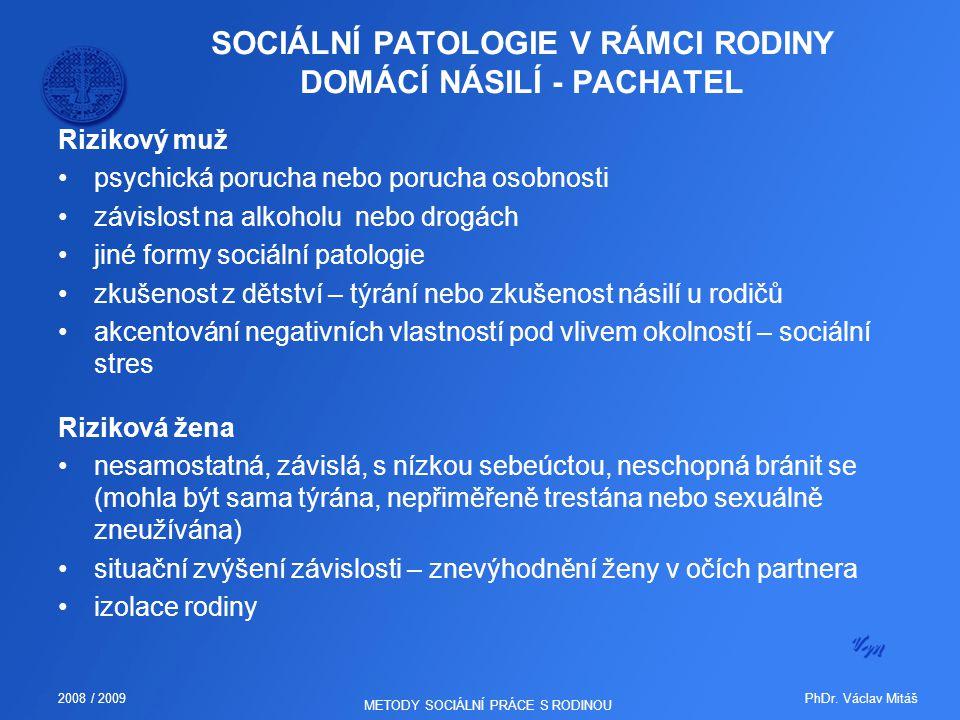 PhDr. Václav Mitáš2008 / 2009 METODY SOCIÁLNÍ PRÁCE S RODINOU SOCIÁLNÍ PATOLOGIE V RÁMCI RODINY DOMÁCÍ NÁSILÍ - PACHATEL Rizikový muž psychická poruch