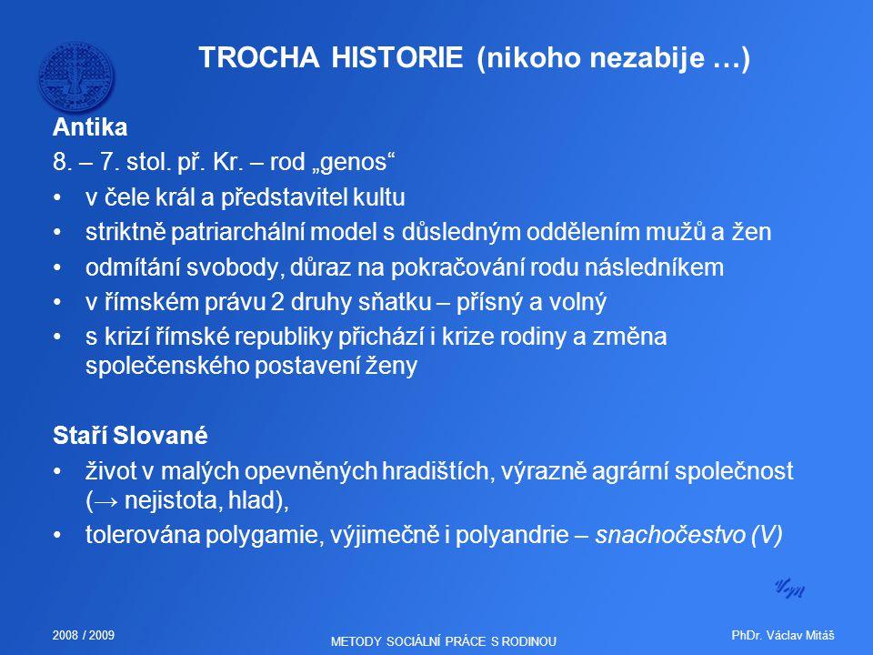 """PhDr. Václav Mitáš2008 / 2009 METODY SOCIÁLNÍ PRÁCE S RODINOU TROCHA HISTORIE (nikoho nezabije …) Antika 8. – 7. stol. př. Kr. – rod """"genos"""" v čele kr"""