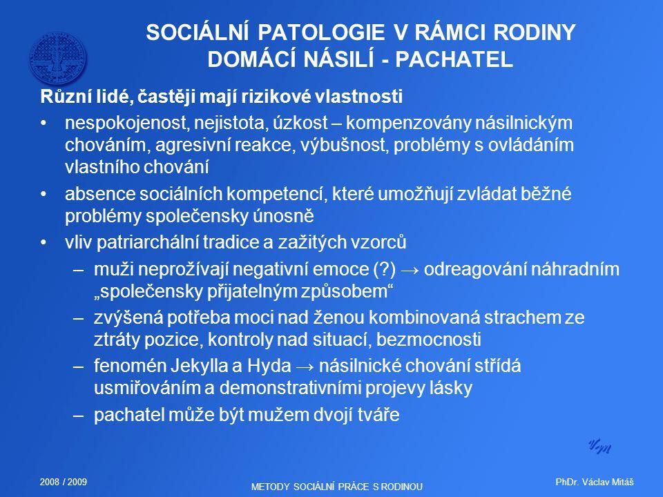 PhDr. Václav Mitáš2008 / 2009 METODY SOCIÁLNÍ PRÁCE S RODINOU SOCIÁLNÍ PATOLOGIE V RÁMCI RODINY DOMÁCÍ NÁSILÍ - PACHATEL Různí lidé, častěji mají rizi