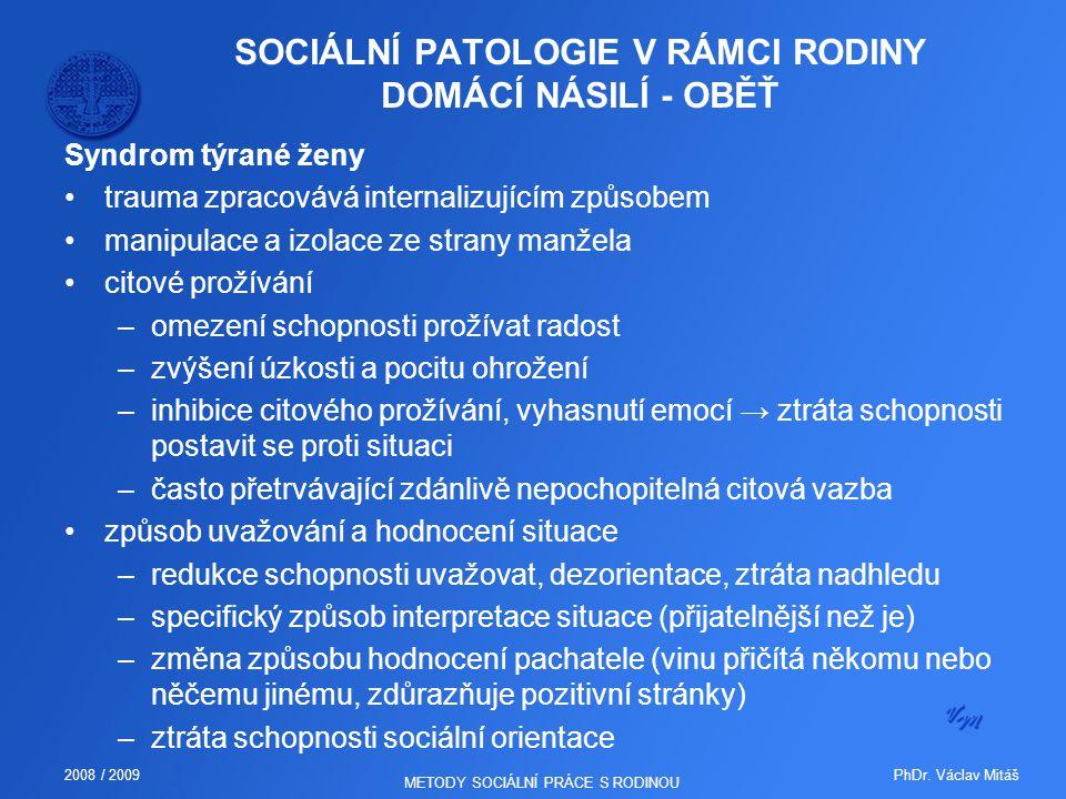 PhDr. Václav Mitáš2008 / 2009 METODY SOCIÁLNÍ PRÁCE S RODINOU SOCIÁLNÍ PATOLOGIE V RÁMCI RODINY DOMÁCÍ NÁSILÍ - OBĚŤ Syndrom týrané ženy trauma zpraco