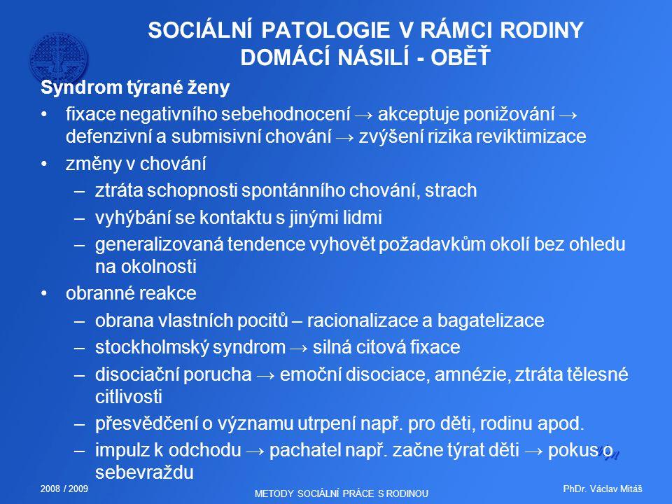 PhDr. Václav Mitáš2008 / 2009 METODY SOCIÁLNÍ PRÁCE S RODINOU SOCIÁLNÍ PATOLOGIE V RÁMCI RODINY DOMÁCÍ NÁSILÍ - OBĚŤ Syndrom týrané ženy fixace negati