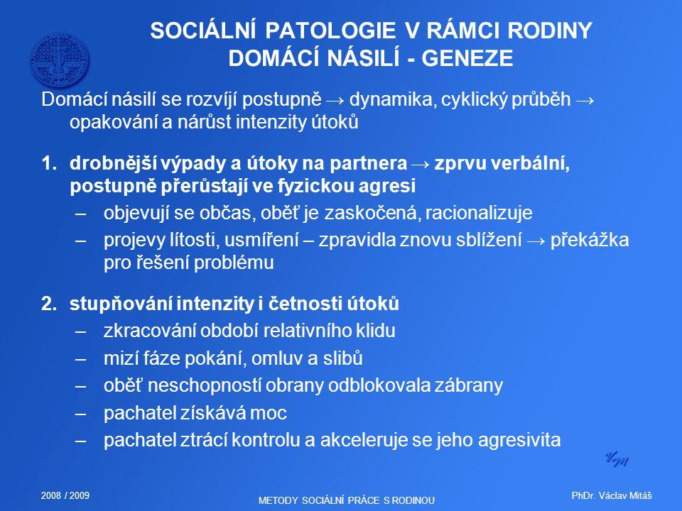 PhDr. Václav Mitáš2008 / 2009 METODY SOCIÁLNÍ PRÁCE S RODINOU SOCIÁLNÍ PATOLOGIE V RÁMCI RODINY DOMÁCÍ NÁSILÍ - GENEZE Domácí násilí se rozvíjí postup