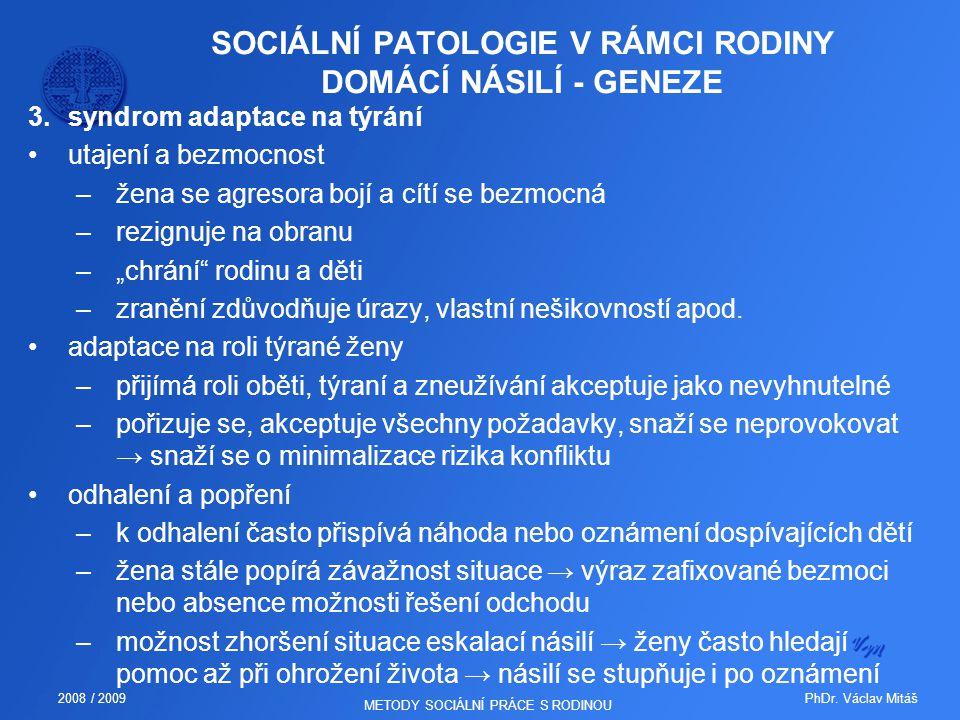 PhDr. Václav Mitáš2008 / 2009 METODY SOCIÁLNÍ PRÁCE S RODINOU SOCIÁLNÍ PATOLOGIE V RÁMCI RODINY DOMÁCÍ NÁSILÍ - GENEZE 3.syndrom adaptace na týrání ut