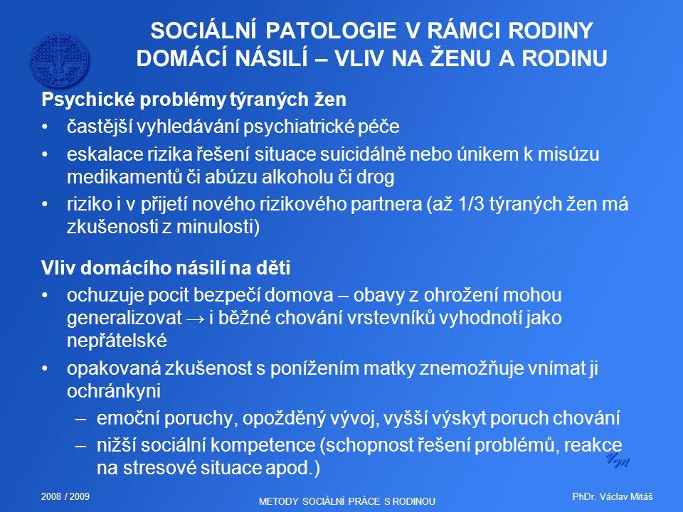 PhDr. Václav Mitáš2008 / 2009 METODY SOCIÁLNÍ PRÁCE S RODINOU SOCIÁLNÍ PATOLOGIE V RÁMCI RODINY DOMÁCÍ NÁSILÍ – VLIV NA ŽENU A RODINU Psychické problé