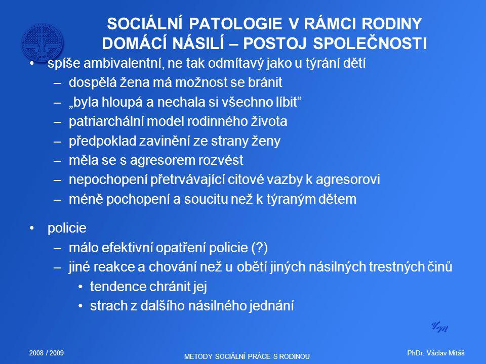 PhDr. Václav Mitáš2008 / 2009 METODY SOCIÁLNÍ PRÁCE S RODINOU SOCIÁLNÍ PATOLOGIE V RÁMCI RODINY DOMÁCÍ NÁSILÍ – POSTOJ SPOLEČNOSTI spíše ambivalentní,