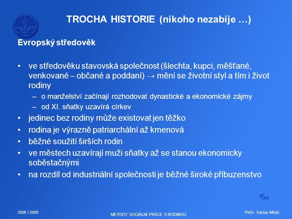 PhDr. Václav Mitáš2008 / 2009 METODY SOCIÁLNÍ PRÁCE S RODINOU TROCHA HISTORIE (nikoho nezabije …) Evropský středověk ve středověku stavovská společnos