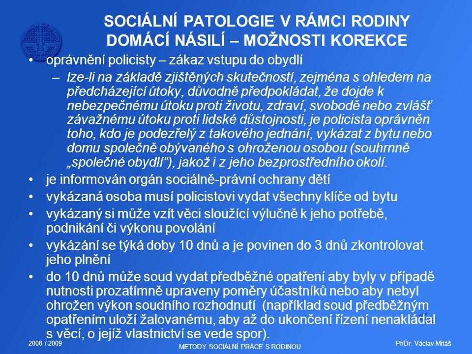 PhDr. Václav Mitáš2008 / 2009 METODY SOCIÁLNÍ PRÁCE S RODINOU SOCIÁLNÍ PATOLOGIE V RÁMCI RODINY DOMÁCÍ NÁSILÍ – MOŽNOSTI KOREKCE oprávnění policisty –