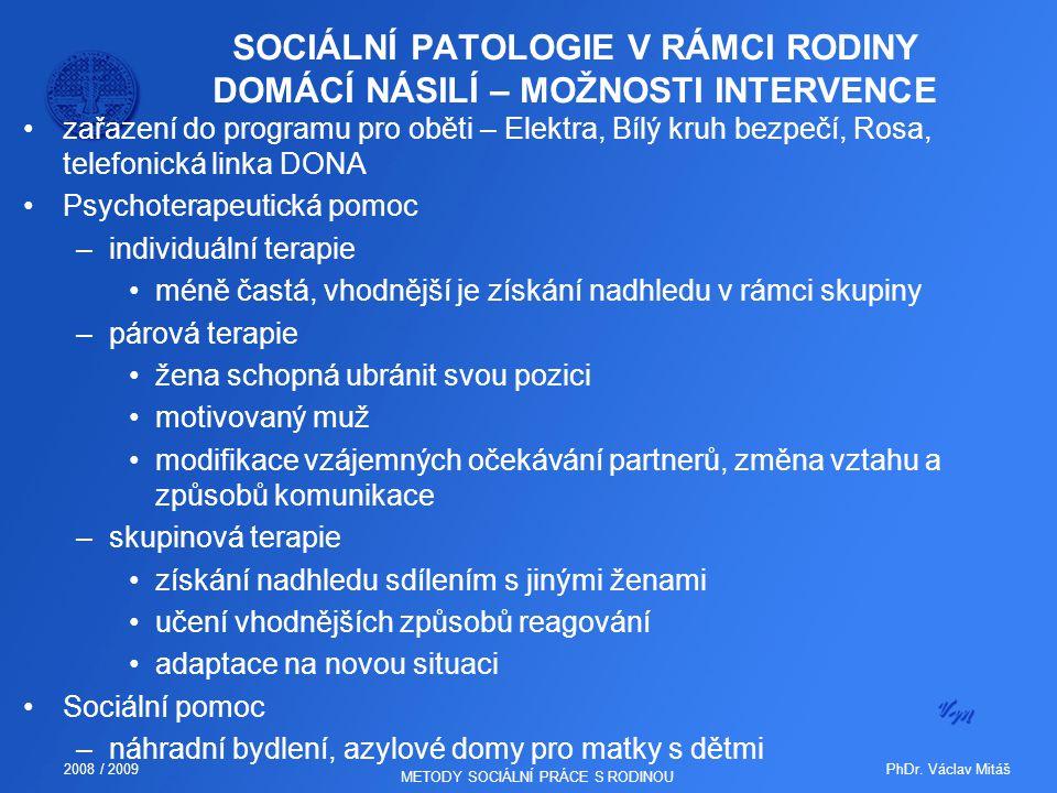 PhDr. Václav Mitáš2008 / 2009 METODY SOCIÁLNÍ PRÁCE S RODINOU SOCIÁLNÍ PATOLOGIE V RÁMCI RODINY DOMÁCÍ NÁSILÍ – MOŽNOSTI INTERVENCE zařazení do progra