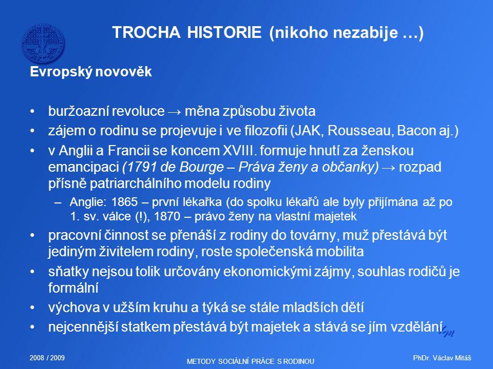 PhDr. Václav Mitáš2008 / 2009 METODY SOCIÁLNÍ PRÁCE S RODINOU TROCHA HISTORIE (nikoho nezabije …) Evropský novověk buržoazní revoluce → měna způsobu ž