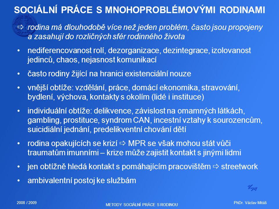 PhDr. Václav Mitáš2008 / 2009 METODY SOCIÁLNÍ PRÁCE S RODINOU SOCIÁLNÍ PRÁCE S MNOHOPROBLÉMOVÝMI RODINAMI  rodina má dlouhodobě více než jeden problé