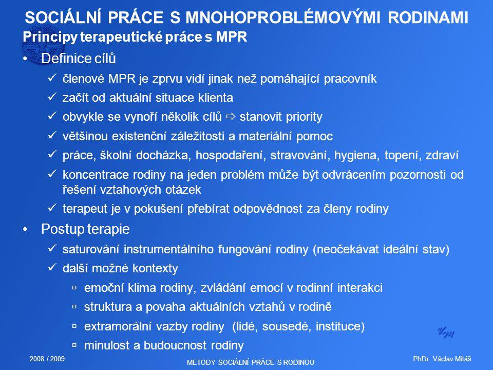 PhDr. Václav Mitáš2008 / 2009 METODY SOCIÁLNÍ PRÁCE S RODINOU SOCIÁLNÍ PRÁCE S MNOHOPROBLÉMOVÝMI RODINAMI Principy terapeutické práce s MPR Definice c