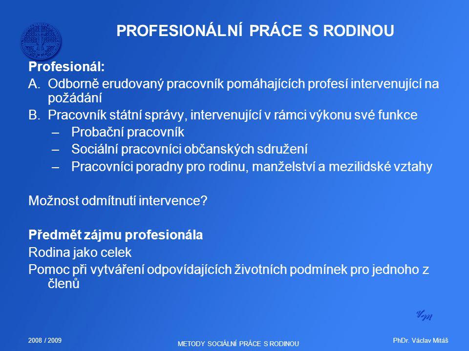 PhDr. Václav Mitáš2008 / 2009 METODY SOCIÁLNÍ PRÁCE S RODINOU PROFESIONÁLNÍ PRÁCE S RODINOU Profesionál: A.Odborně erudovaný pracovník pomáhajících pr