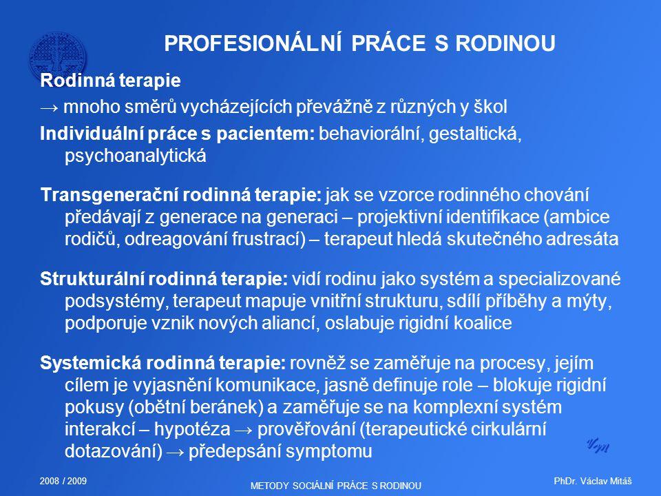 PhDr. Václav Mitáš2008 / 2009 METODY SOCIÁLNÍ PRÁCE S RODINOU PROFESIONÁLNÍ PRÁCE S RODINOU Rodinná terapie → mnoho směrů vycházejících převážně z růz