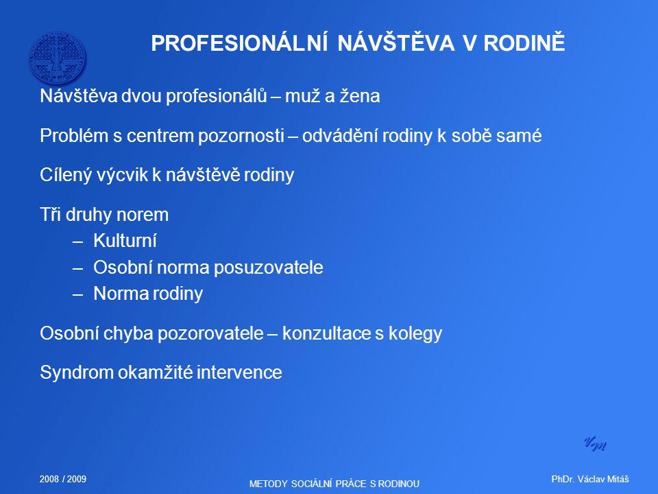 PhDr. Václav Mitáš2008 / 2009 METODY SOCIÁLNÍ PRÁCE S RODINOU PROFESIONÁLNÍ NÁVŠTĚVA V RODINĚ Návštěva dvou profesionálů – muž a žena Problém s centre