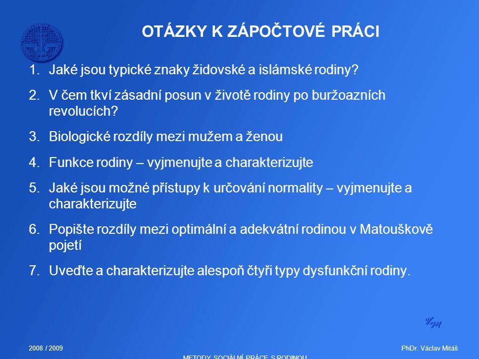 PhDr. Václav Mitáš2008 / 2009 METODY SOCIÁLNÍ PRÁCE S RODINOU OTÁZKY K ZÁPOČTOVÉ PRÁCI 1.Jaké jsou typické znaky židovské a islámské rodiny? 2.V čem t