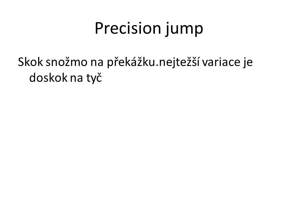 Precision jump Skok snožmo na překážku.nejtežší variace je doskok na tyč