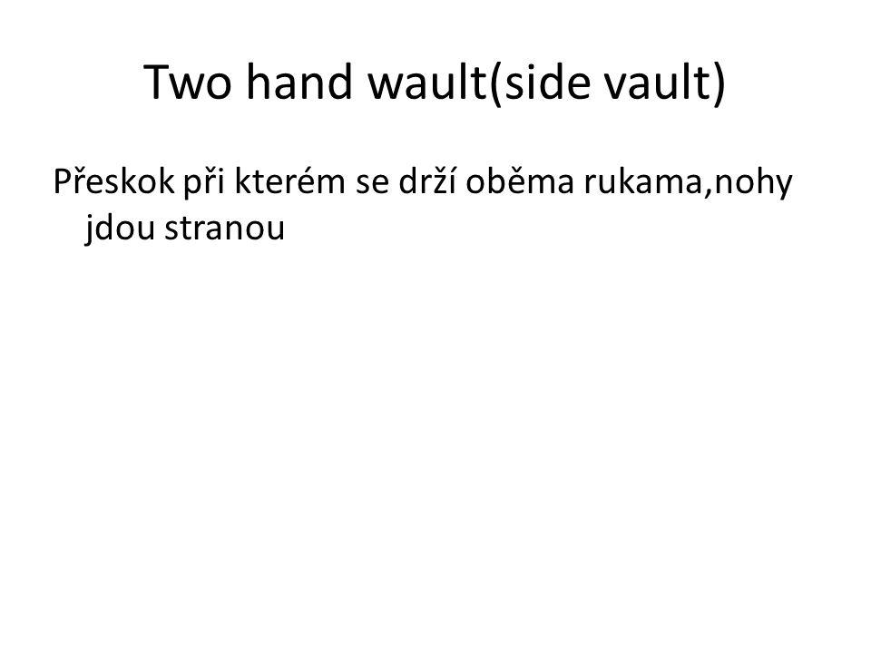 Two hand wault(side vault) Přeskok při kterém se drží oběma rukama,nohy jdou stranou