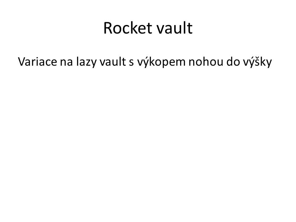 Rocket vault Variace na lazy vault s výkopem nohou do výšky