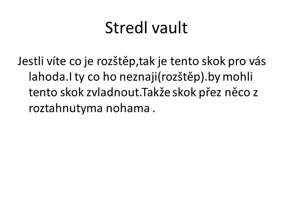 Stredl vault Jestli víte co je rozštěp,tak je tento skok pro vás lahoda.I ty co ho neznaji(rozštěp).by mohli tento skok zvladnout.Takže skok přez něco