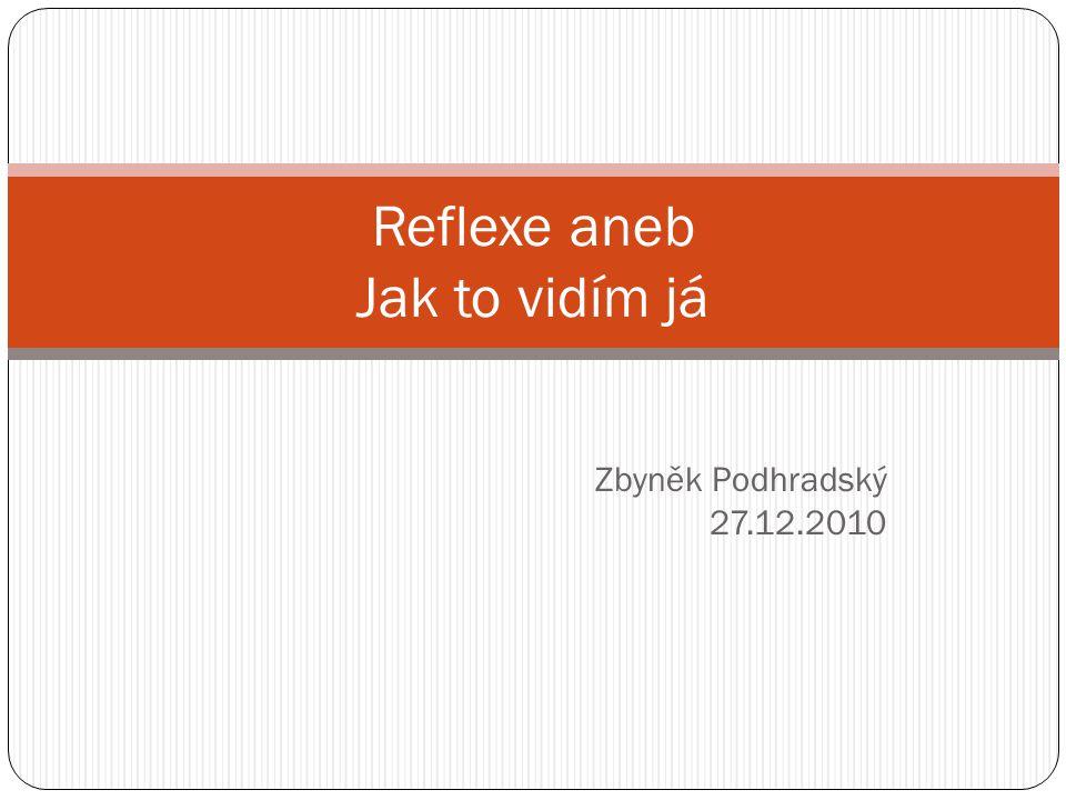 Zbyněk Podhradský 27.12.2010 Reflexe aneb Jak to vidím já