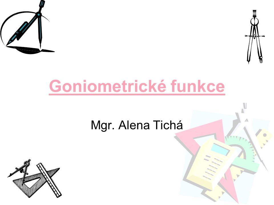 Goniometrické funkce Mgr. Alena Tichá