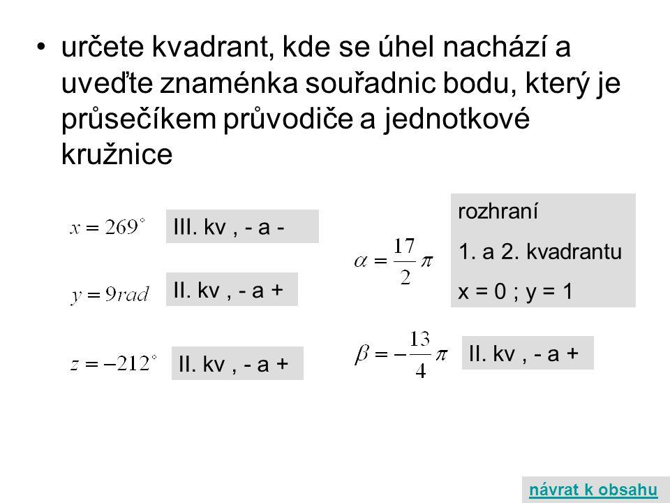 určete kvadrant, kde se úhel nachází a uveďte znaménka souřadnic bodu, který je průsečíkem průvodiče a jednotkové kružnice III. kv, - a - II. kv, - a