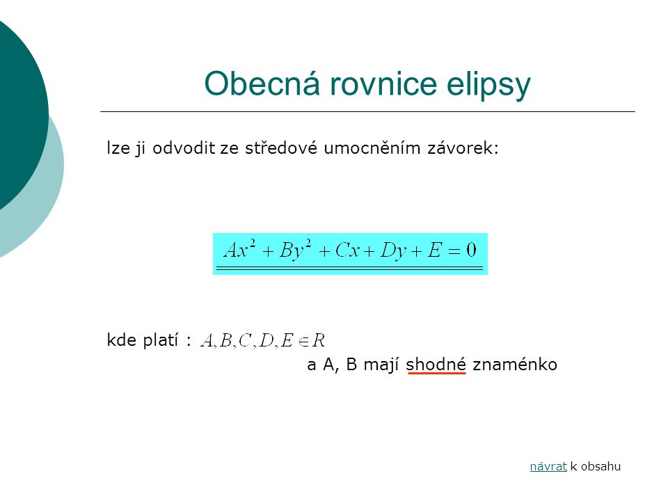 Obecná rovnice elipsy lze ji odvodit ze středové umocněním závorek: kde platí : a A, B mají shodné znaménko návratnávrat k obsahu