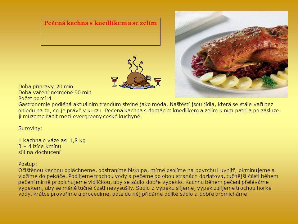 Pečená kachna s knedlíkem a se zelím Doba přípravy:20 min Doba vaření:nejméně 90 min Počet porcí:4 Gastronomie podléhá aktuálním trendům stejně jako móda.