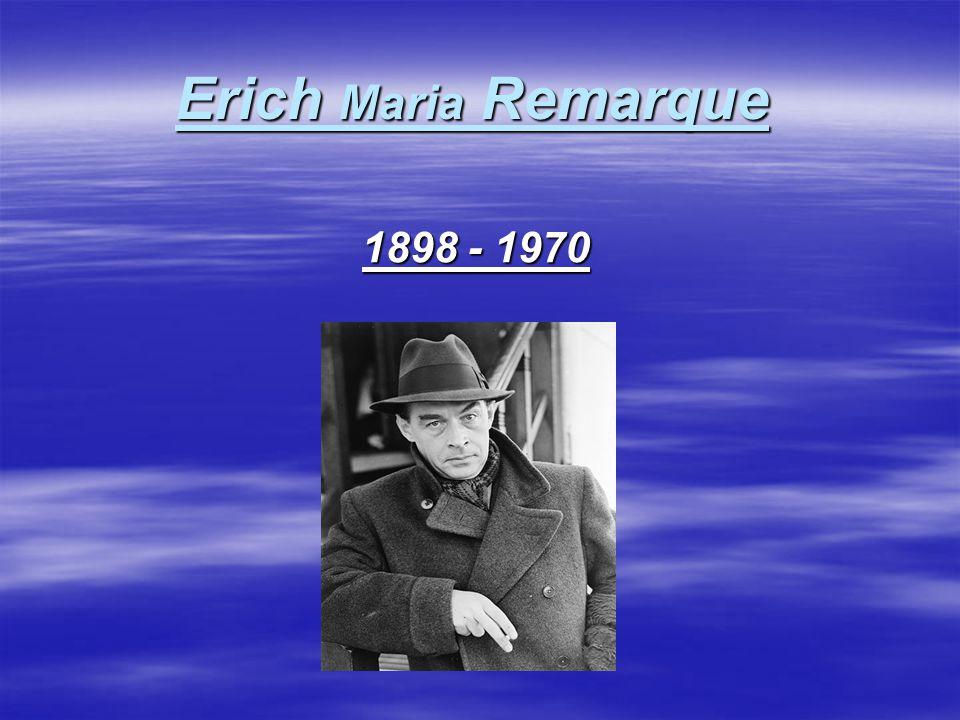 Kdo byl Erich Maria Remarque  vlastním jménem Erich Paul Remark  narodil se 22.