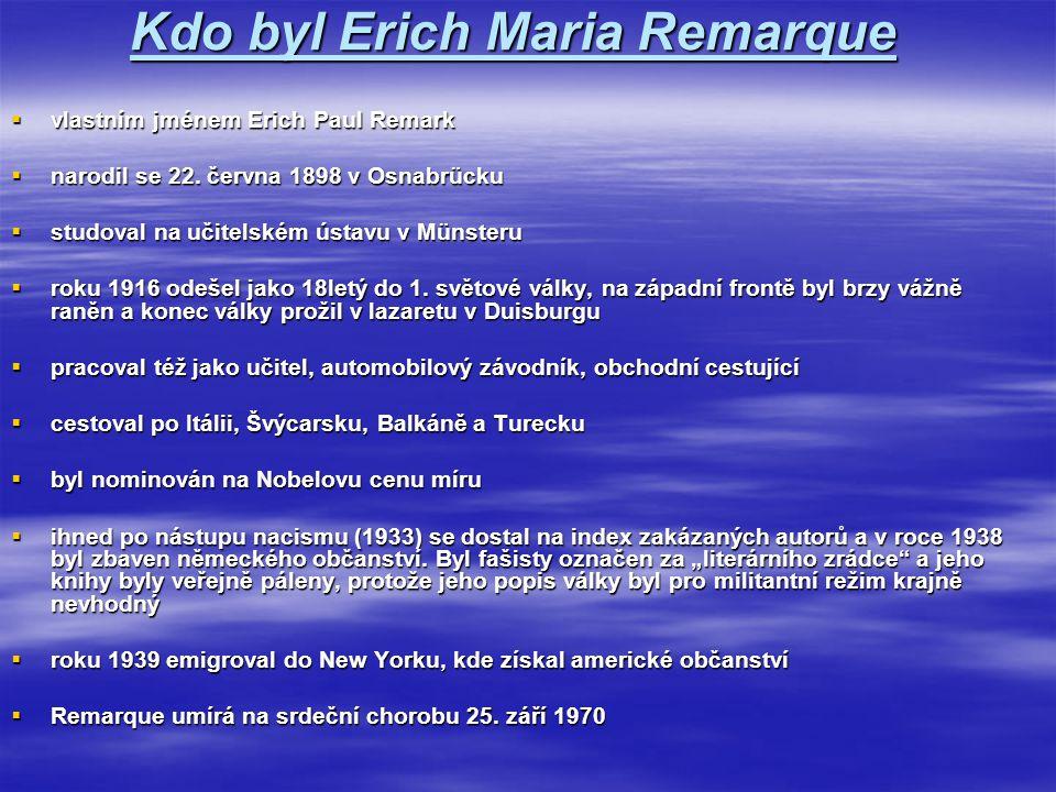 Kdo byl Erich Maria Remarque  vlastním jménem Erich Paul Remark  narodil se 22. června 1898 v Osnabrücku  studoval na učitelském ústavu v Münsteru