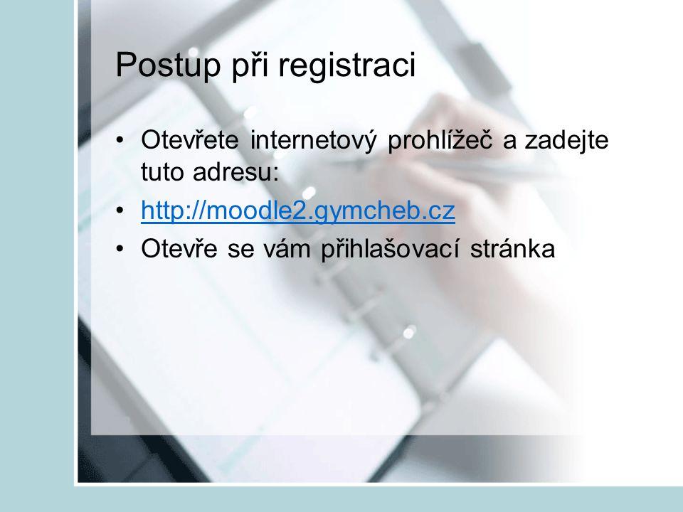 Postup při registraci Otevřete internetový prohlížeč a zadejte tuto adresu: http://moodle2.gymcheb.cz Otevře se vám přihlašovací stránka