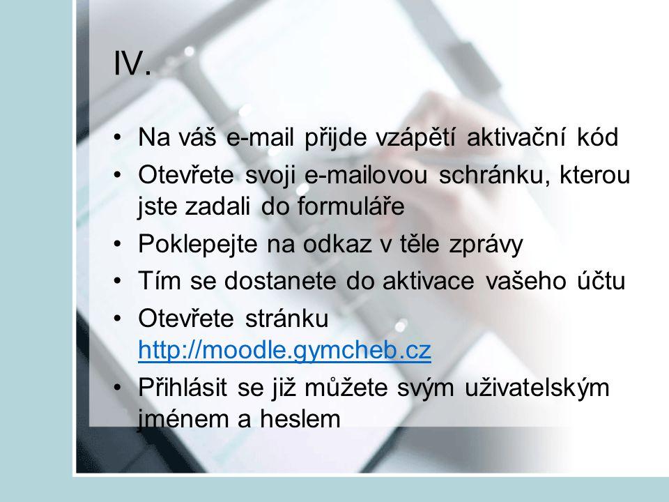 IV. Na váš e-mail přijde vzápětí aktivační kód Otevřete svoji e-mailovou schránku, kterou jste zadali do formuláře Poklepejte na odkaz v těle zprávy T