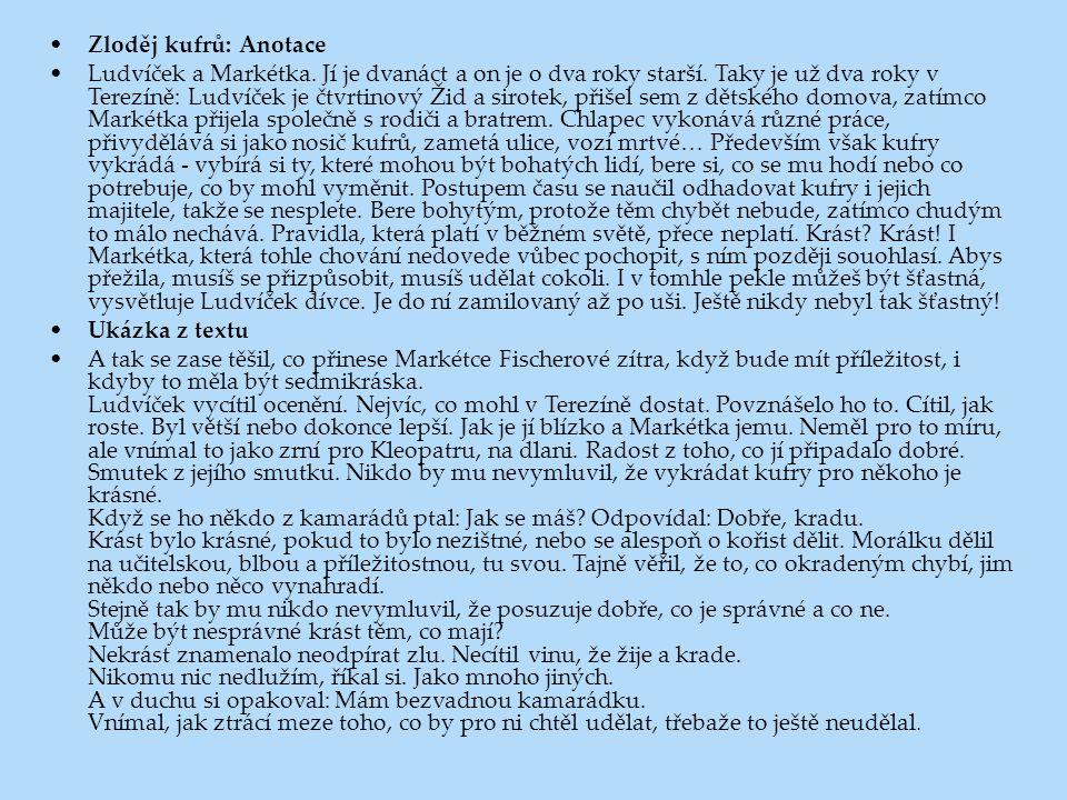 Zloděj kufrů: Anotace Ludvíček a Markétka. Jí je dvanáct a on je o dva roky starší. Taky je už dva roky v Terezíně: Ludvíček je čtvrtinový Žid a sirot