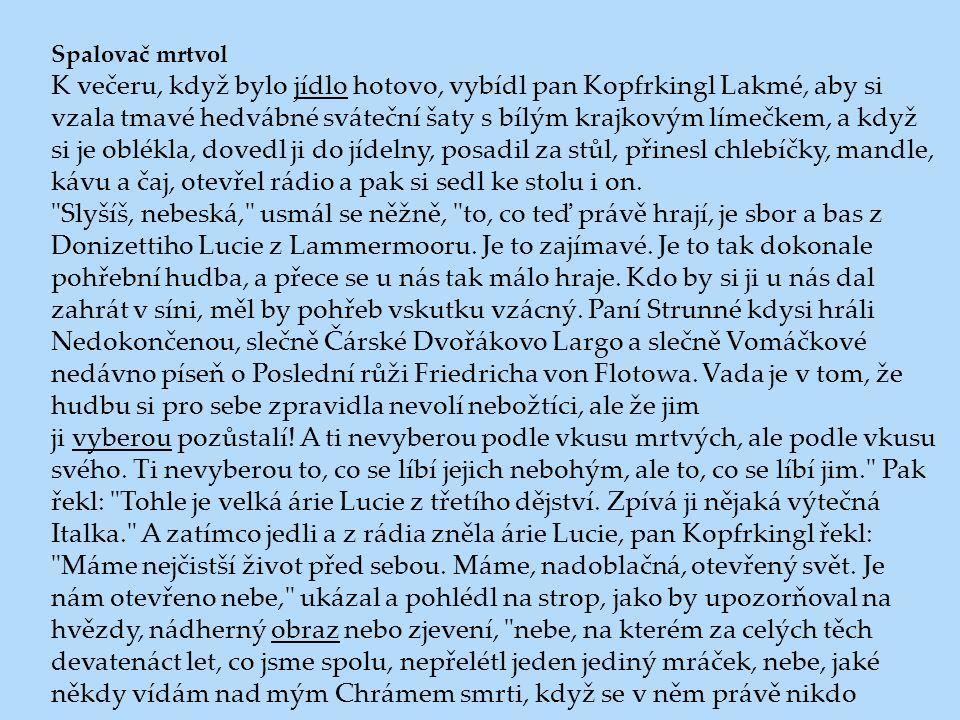 Spalovač mrtvol K večeru, když bylo jídlo hotovo, vybídl pan Kopfrkingl Lakmé, aby si vzala tmavé hedvábné sváteční šaty s bílým krajkovým límečkem, a