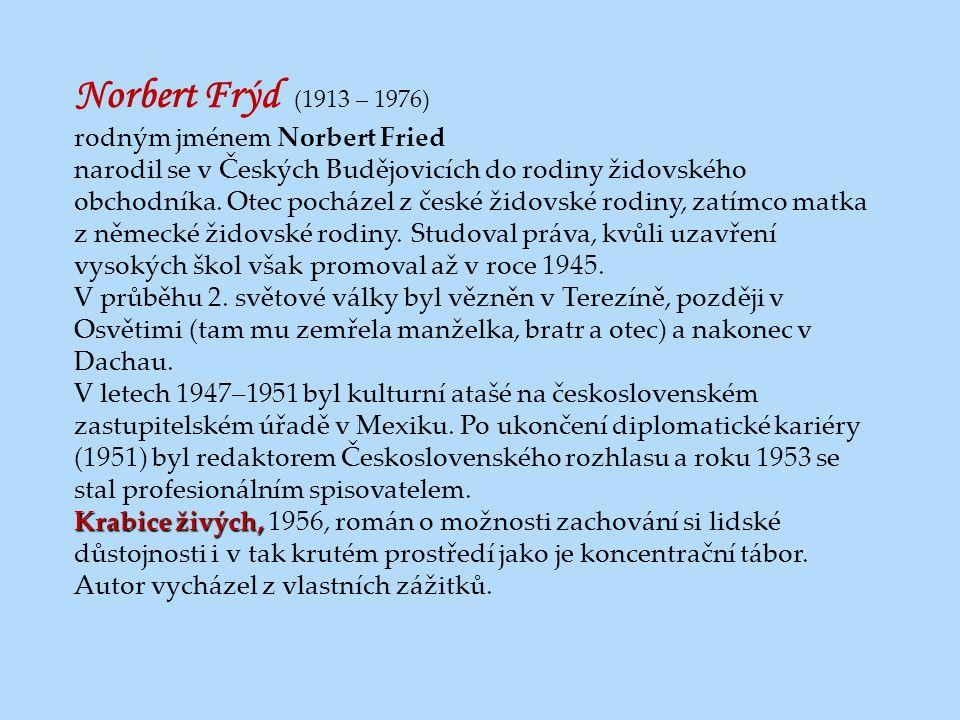Norbert Frýd (1913 – 1976) rodným jménem Norbert Fried narodil se v Českých Budějovicích do rodiny židovského obchodníka. Otec pocházel z české židovs