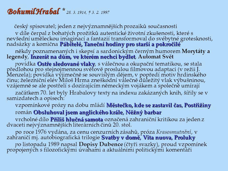 Bohumil Hrabal * Bohumil Hrabal * 28. 3. 1914, † 3. 2. 1997 český spisovatel; jeden z nejvýznamnějších prozaiků současnosti Pábitelé, Taneční hodiny p