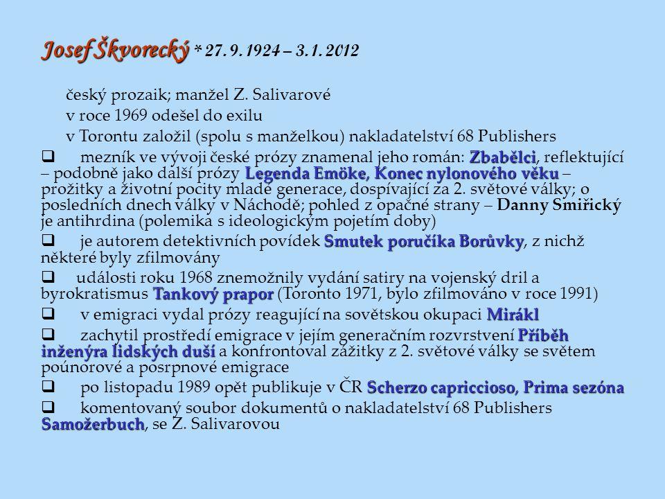 Josef Škvorecký Josef Škvorecký * 27. 9. 1924 – 3. 1. 2012 český prozaik; manžel Z. Salivarové v roce 1969 odešel do exilu v Torontu založil (spolu s