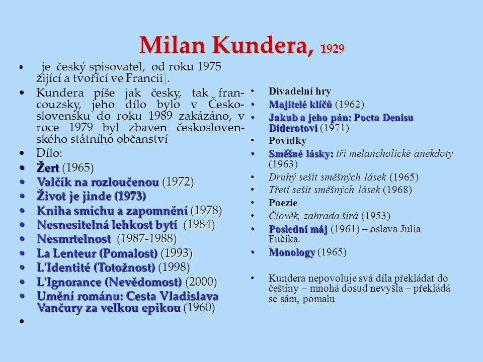 Milan Kundera, 1929 je český spisovatel, od roku 1975 žijící a tvořící ve Francii].] Kundera píše jak česky, tak fran- couzsky, jeho dílo bylo v Česko