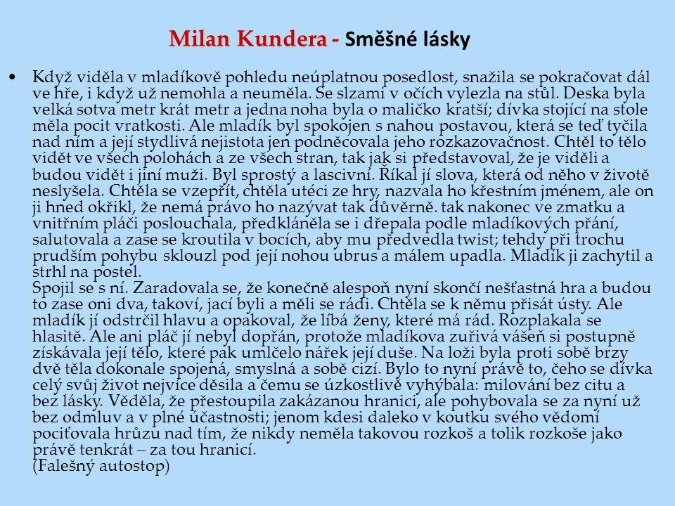 Milan Kundera - Milan Kundera - Směšné lásky Když viděla v mladíkově pohledu neúplatnou posedlost, snažila se pokračovat dál ve hře, i když už nemohla