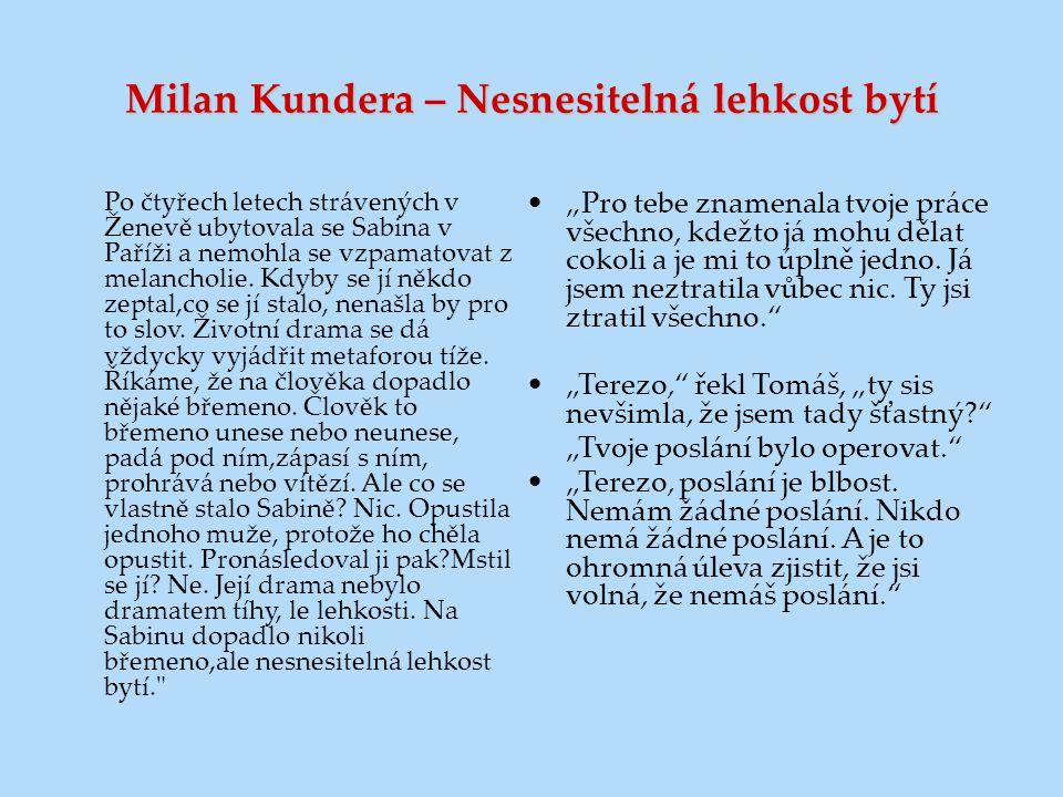 Milan Kundera – Nesnesitelná lehkost bytí Po čtyřech letech strávených v Ženevě ubytovala se Sabina v Paříži a nemohla se vzpamatovat z melancholie. K
